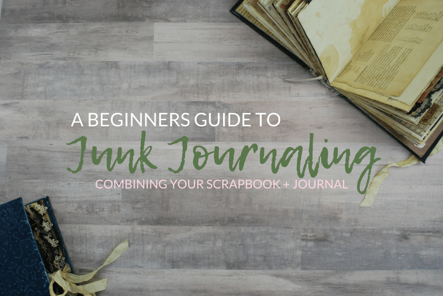A Beginners Guide to Junk Journaling